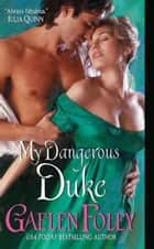 My Dangerous Duke ebook by Gaelen Foley