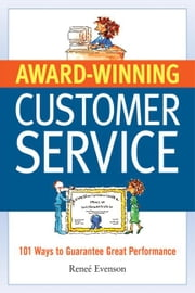 Award Winning Customer Service: 101 Ways to Guarantee Great Performance ebook by Evenson, Renee