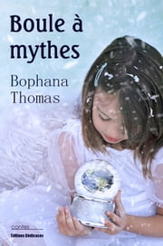 Boule à mythes ebook by Bophana Thomas