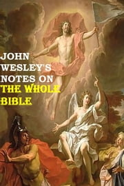 John Wesley's Notes on the Entire Bible ebook by John Wesley