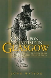 Once Upon A Time in Glasgow ebook by John Watson