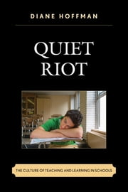 Quiet Riot - The Culture of Teaching and Learning in Schools ebook by Diane Hoffman