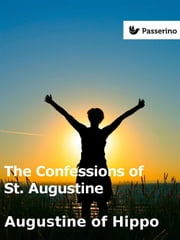 The Confessions of St. Augustine ebook by Augustine of Hippo