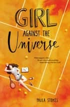 Girl Against the Universe ebook by Paula Stokes