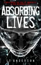Absorbing Lives - A YA Dystopian Sci-Fi Urban Thriller ebook by L T Anderson