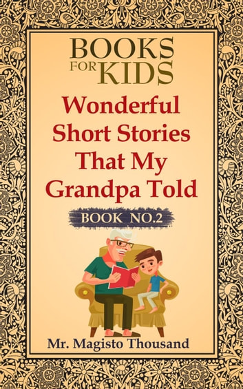 Wonderful short stories that my Grandpa told - Books for kids, #2 ebook by Mr. Magisto Thousand