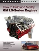 How to Build and Modify GM LS-Series Engines ebook by Joseph Potak