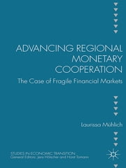 Advancing Regional Monetary Cooperation - The Case of Fragile Financial Markets ebook by Laurissa Mühlich