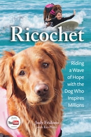Ricochet - Riding a Wave of Hope with the Dog Who Inspires Millions ebook by Judy Fridono