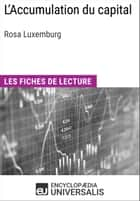 L'Accumulation du capital de Rosa Luxemburg - Les Fiches de lecture d'Universalis ebook by Encyclopaedia Universalis