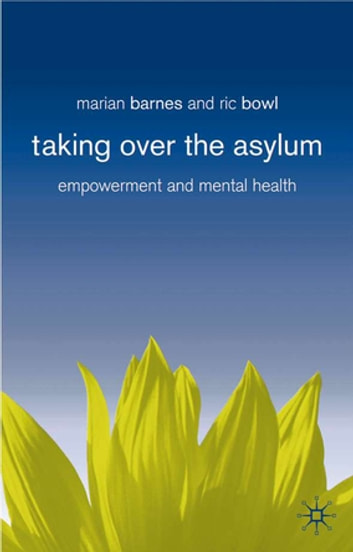 Taking Over the Asylum - Empowerment and Mental Health ebook by Dr Marian Barnes,Ric Bowl