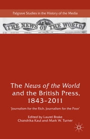 The News of the World and the British Press, 1843-2011 - 'Journalism for the Rich, Journalism for the Poor' ebook by Laurel Brake,Chandrika Kaul,Mark W. Turner