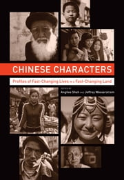 Chinese Characters - Profiles of Fast-Changing Lives in a Fast-Changing Land ebook by Angilee Shah,Jeffrey N. Wasserstrom