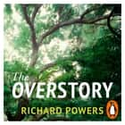 The Overstory - Winner of the 2019 Pulitzer Prize for Fiction audiobook by Richard Powers