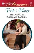 The Mancini Marriage Bargain ebook by Trish Morey