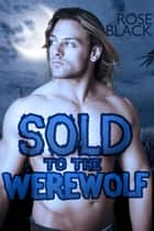 Sold To The Werewolf ebook by Rose Black