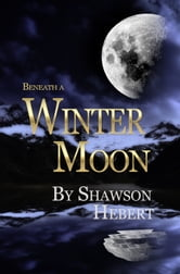 Beneath a Winter Moon ebook by Shawson M Hebert