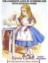 ALICE'S ADVENTURES IN WONDERLAND - The Original Classic With Beautiful Illustrations & Bonus Entire Audiobook ebook by Lewis Carroll