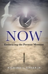 Now - Embracing the Present Moment ebook by Rick Singer
