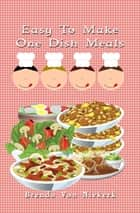 Easy To Make One Dish Meals ebook by
