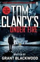 Tom Clancy's Under Fire - INSPIRATION FOR THE THRILLING AMAZON PRIME SERIES JACK RYAN ebook by Grant Blackwood