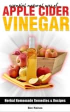 Essential Natural Uses Of....APPLE CIDER VINEGAR ebook by Ben Raines