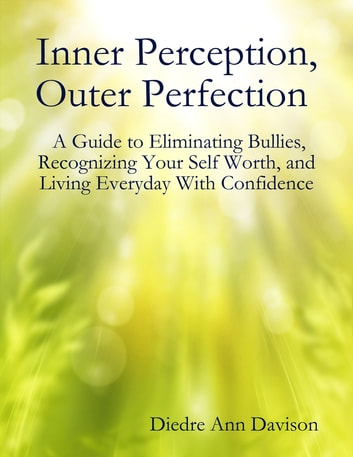 Inner perception outer perfection a guide to eliminating bullies inner perception outer perfection a guide to eliminating bullies recognizing your self worth sciox Gallery