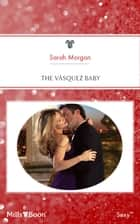 The Vásquez Baby ebook by Sarah Morgan