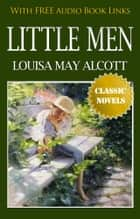 LITTLE MEN Classic Novels: New Illustrated [Free Audiobook Links] 電子書 by Louisa May Alcott