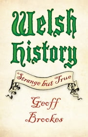 Welsh History - Strange but True ebook by Geoff Brookes