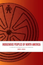 Indigenous Peoples of North America - A Concise Anthropological Overview ebook by Robert J. Muckle