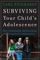 Surviving Your Child's Adolescence ebook by Carl Pickhardt