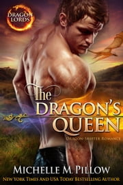 The Dragon's Queen: Dragon-Shifter Romance - Dragon Lords, #9 ebook by Michelle M. Pillow