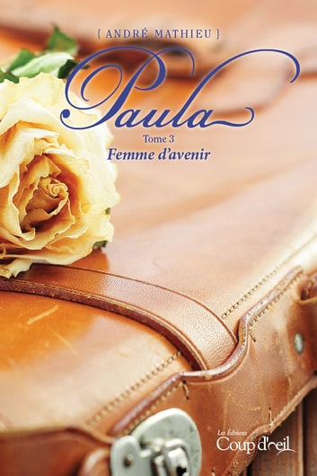 Paula T3 - Femme d'avenir ebook by André Mathieu