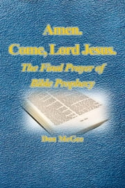 Amen. Come, Lord Jesus.: The Final Prayer of Bible Prophecy ebook by Don McGee