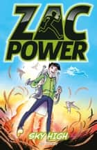 Zac Power: Sky High - Sky High ebook by H. I. Larry