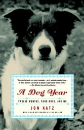 A Dog Year - Twelve Months, Four Dogs, and Me ebook by Jon Katz