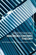 Understanding Macroeconomic Theory ebook by Bradley T. Ewing,John M. Barron,Gerald J. Lynch