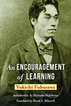 An Encouragement of Learning ebook by Yukichi Fukuzawa,David A. Dilworth,Shunsaku Nishikawa