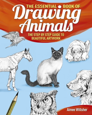 The Essential Book of Drawing Animals ebook by Aimee Willsher