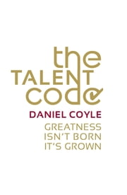 The Talent Code - Greatness isn't born. It's grown ebook by Daniel Coyle
