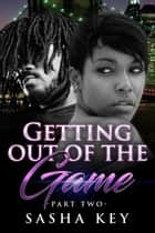 Getting Out Of The Game 2 ebook by Sasha Key