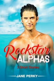Rockstar Alphas: 3 Short Stories eBook by Jane Perky