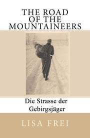 The Road of the Mountaineers: Die Strasse der Gebirgsjager ebook by Lisa Frei