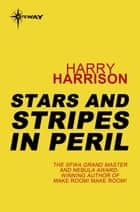 Stars and Stripes in Peril - Stars and Stripes Book 2 ebook by Harry Harrison