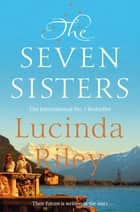 The Seven Sisters: The Seven Sisters Book 1 ebook by Lucinda Riley