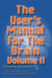 The User's Manual for the Brain Volume II - Mastering systematic NLP ebook by L. Michael Hall,Bob G. Bodenhamer,L. Michael Hall,Bob G. Bodenhamer