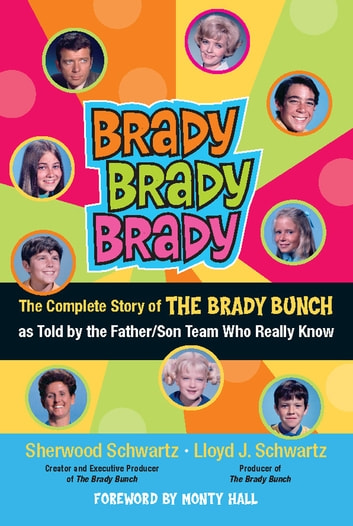 Brady, Brady, Brady - The Complete Story of The Brady Bunch as Told by the Father/Son Team who Really Know ebook by Sherwood Schwartz,Lloyd J. Schwartz