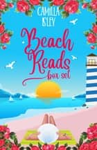 Beach Reads Box Set - Six feel-good romantic comedies in one fabulous collection ebook by Camilla Isley