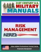 21st Century U.S. Military Manuals: Multiservice Tactics, Techniques, and Procedures for Risk Management Field Manual - FM 3-100.12 (Value-Added Professional Format Series) ebook by Progressive Management